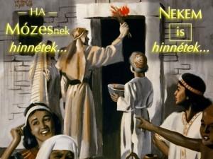 Ha Mózesnek hinnétek, nekem is hinnétek.